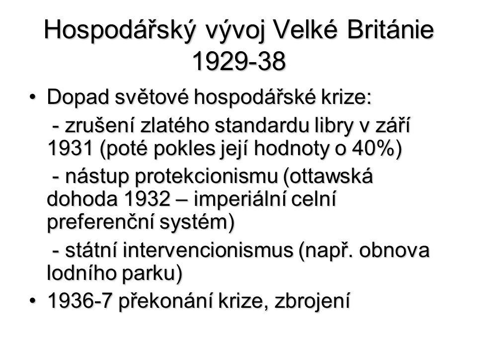 Hospodářský vývoj Velké Británie 1929-38 Dopad světové hospodářské krize:Dopad světové hospodářské krize: - zrušení zlatého standardu libry v září 193