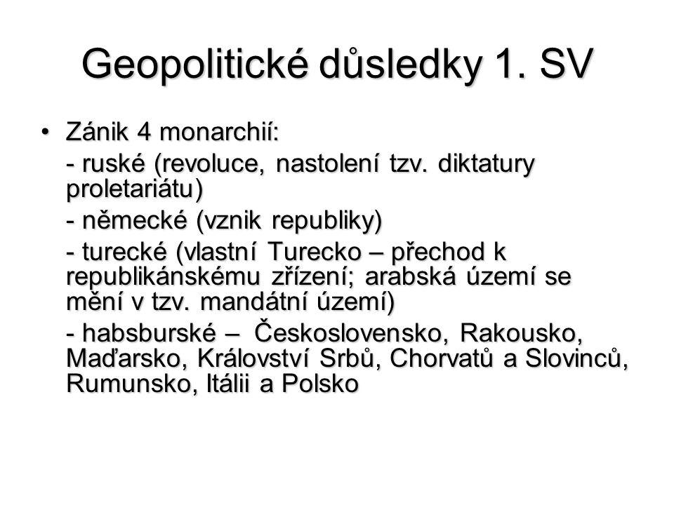 Geopolitické důsledky 1. SV Zánik 4 monarchií:Zánik 4 monarchií: - ruské (revoluce, nastolení tzv. diktatury proletariátu) - německé (vznik republiky)