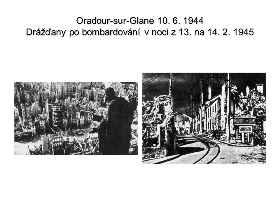 Oradour-sur-Glane 10. 6. 1944 Drážďany po bombardování v noci z 13. na 14. 2. 1945