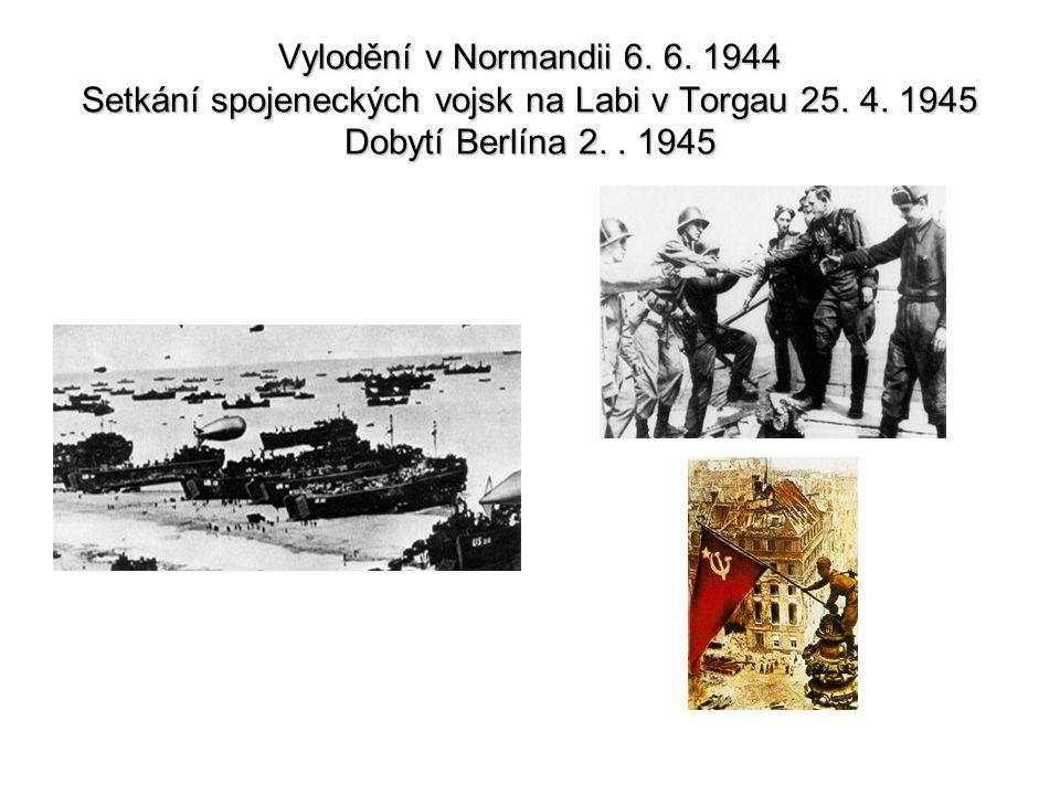 Vylodění v Normandii 6. 6. 1944 Setkání spojeneckých vojsk na Labi v Torgau 25. 4. 1945 Dobytí Berlína 2.. 1945