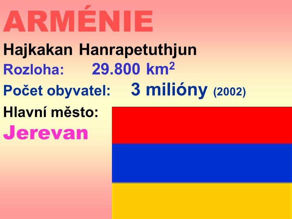 ARMÉNIE Hajkakan Hanrapetuthjun Rozloha: 29.800 km 2 Počet obyvatel: 3 milióny (2002) Hlavní město: Jerevan