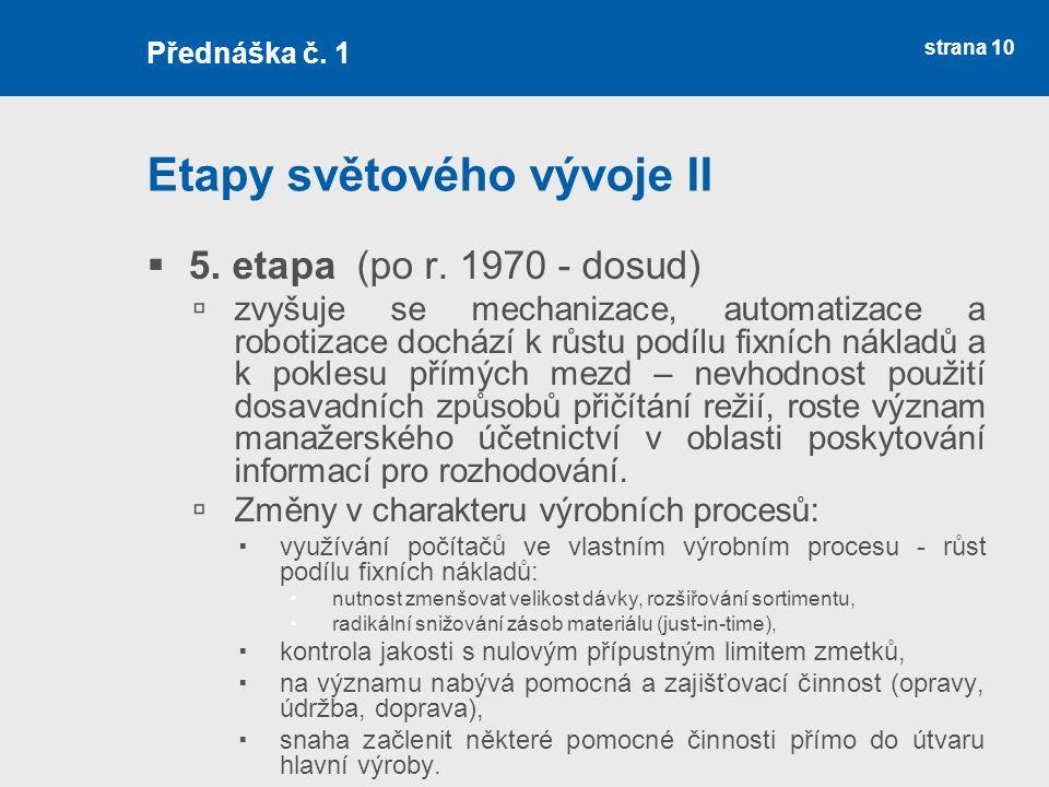 strana 10 Etapy světového vývoje II  5. etapa (po r. 1970 - dosud)  zvyšuje se mechanizace, automatizace a robotizace dochází k růstu podílu fixních