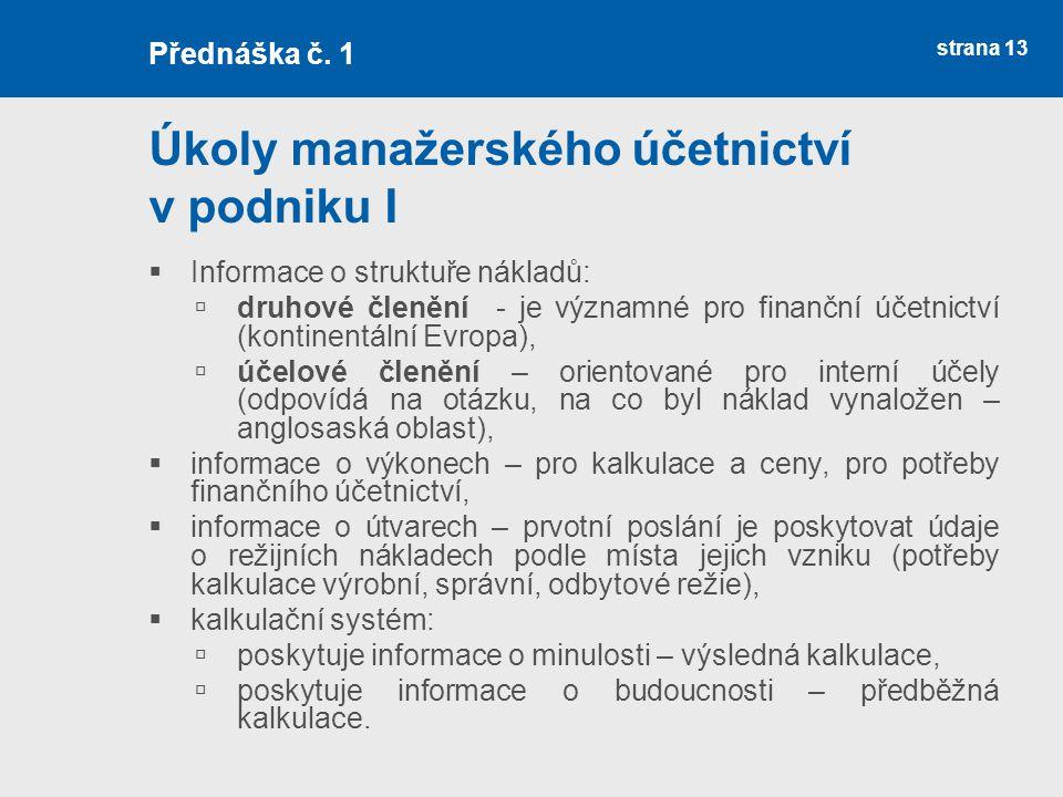 strana 13 Úkoly manažerského účetnictví v podniku I  Informace o struktuře nákladů:  druhové členění - je významné pro finanční účetnictví (kontinen