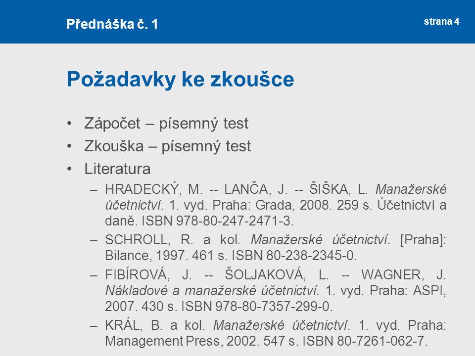 strana 4 Požadavky ke zkoušce Zápočet – písemný test Zkouška – písemný test Literatura –HRADECKÝ, M. -- LANČA, J. -- ŠIŠKA, L. Manažerské účetnictví.