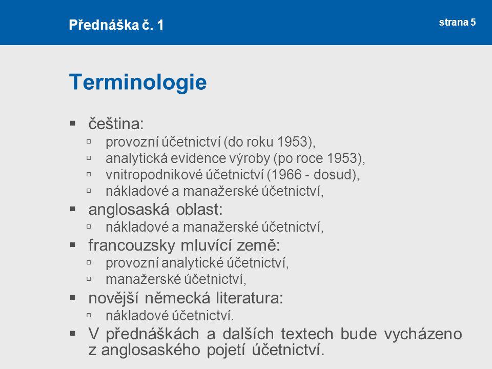strana 5 Terminologie  čeština:  provozní účetnictví (do roku 1953),  analytická evidence výroby (po roce 1953),  vnitropodnikové účetnictví (1966