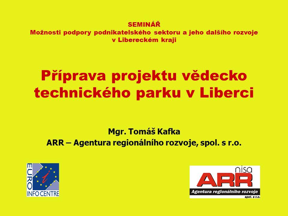 SEMINÁŘ Možnosti podpory podnikatelského sektoru a jeho dalšího rozvoje v Libereckém kraji Příprava projektu vědecko technického parku v Liberci Mgr.
