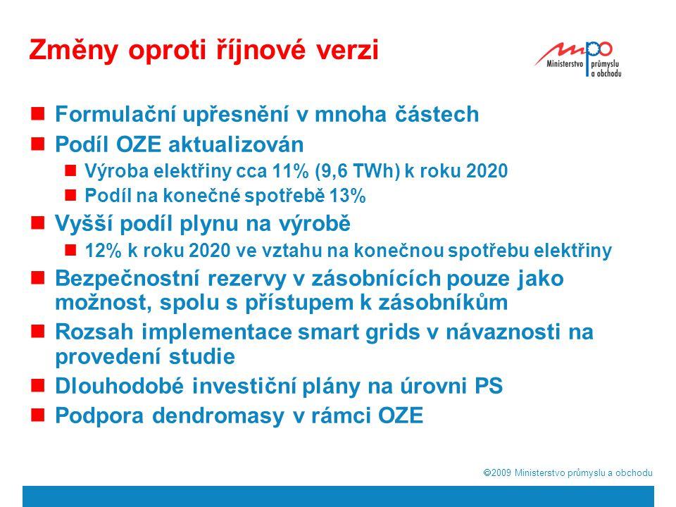  2009  Ministerstvo průmyslu a obchodu Změny oproti říjnové verzi Formulační upřesnění v mnoha částech Podíl OZE aktualizován Výroba elektřiny cca