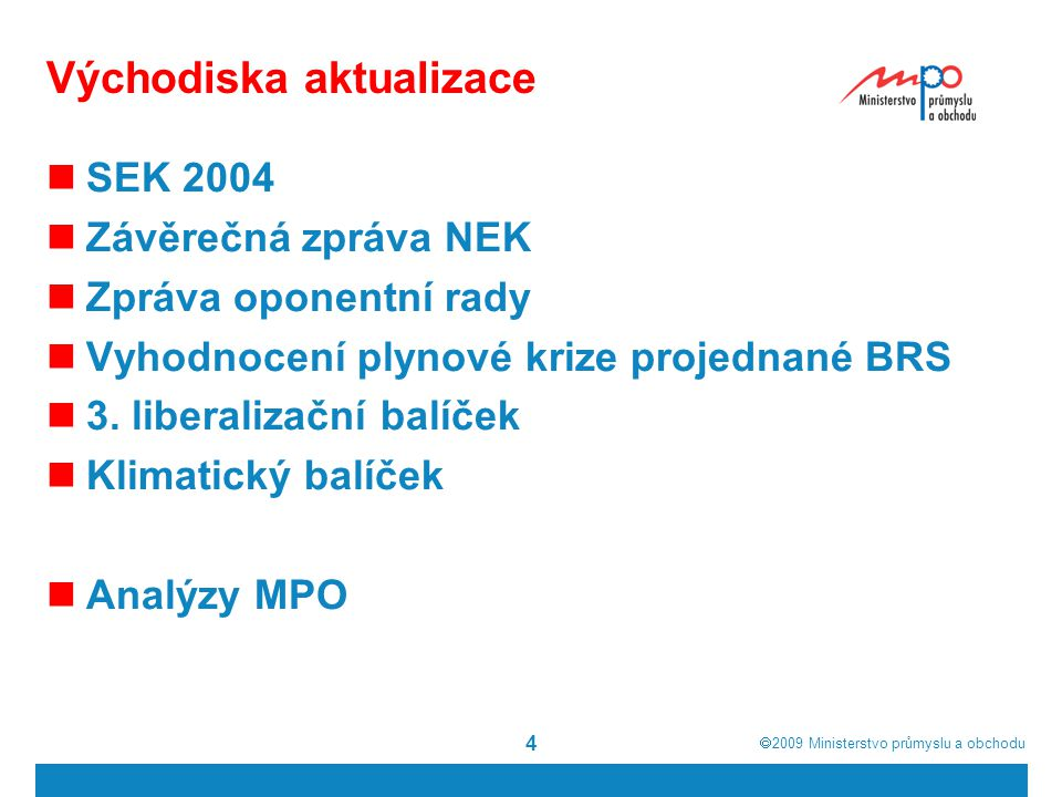  2009  Ministerstvo průmyslu a obchodu Východiska aktualizace SEK 2004 Závěrečná zpráva NEK Zpráva oponentní rady Vyhodnocení plynové krize projednané BRS 3.