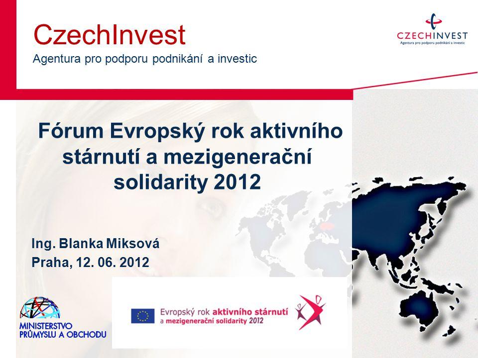 CzechInvest Agentura pro podporu podnikání a investic Fórum Evropský rok aktivního stárnutí a mezigenerační solidarity 2012 Ing.