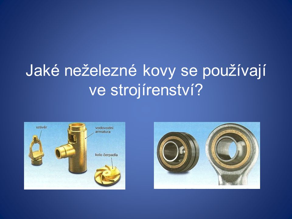 Jaké neželezné kovy se používají ve strojírenství?