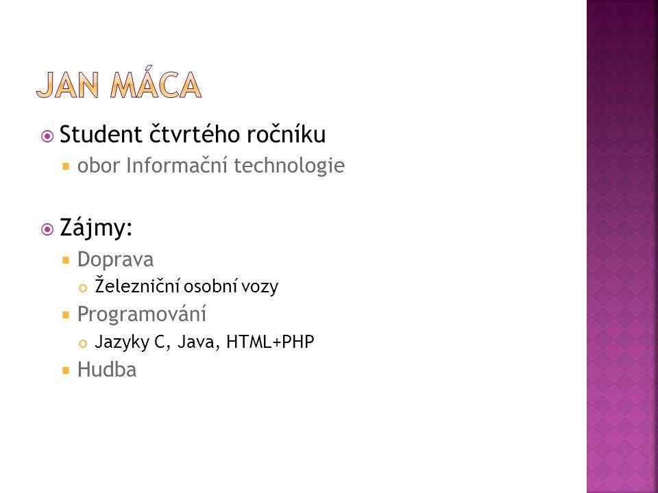  Student čtvrtého ročníku  obor Informační technologie  Zájmy:  Doprava Železniční osobní vozy  Programování Jazyky C, Java, HTML+PHP  Hudba