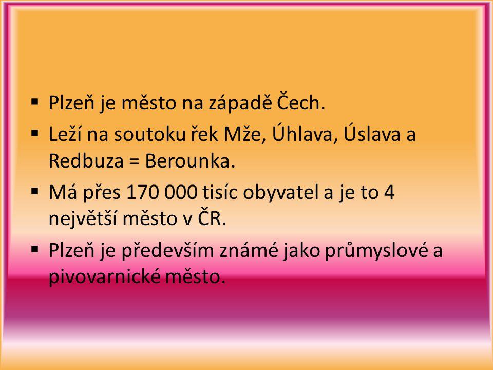  Plzeň je město na západě Čech. Leží na soutoku řek Mže, Úhlava, Úslava a Redbuza = Berounka.