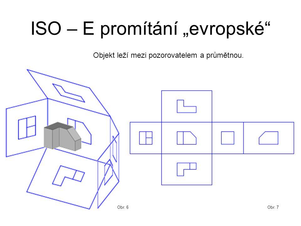 """ISO – E promítání """"evropské"""" Obr. 6Obr. 7 Objekt leží mezi pozorovatelem a průmětnou."""