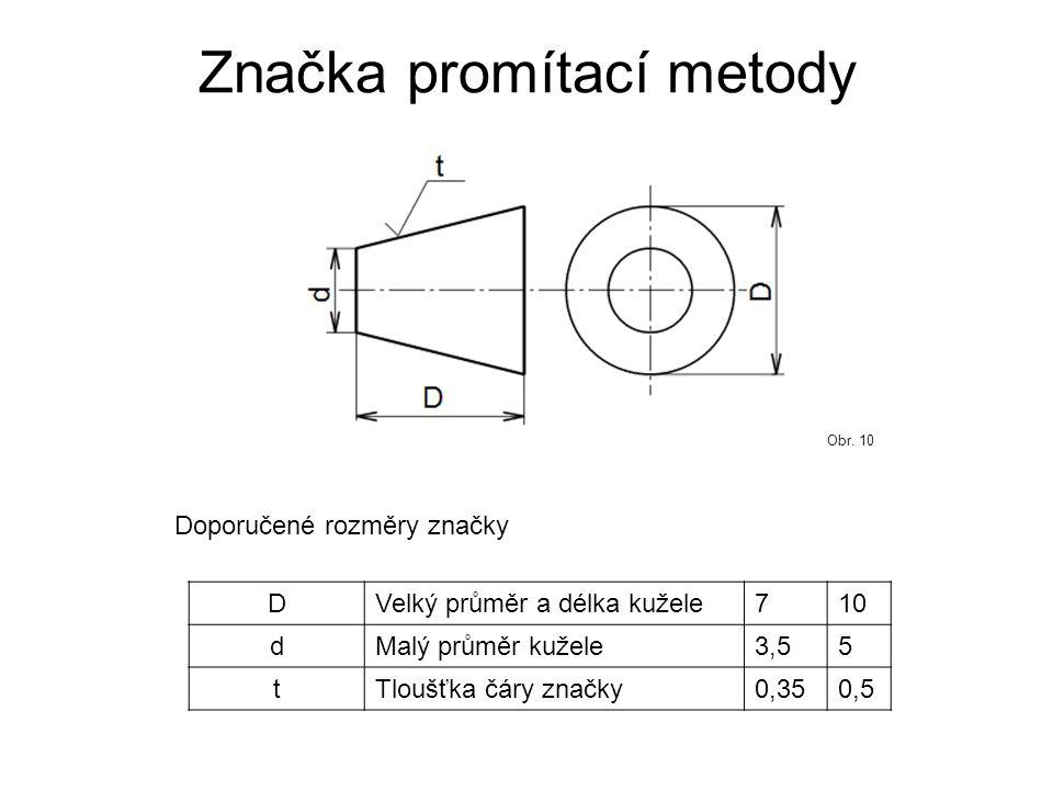 Značka promítací metody Doporučené rozměry značky DVelký průměr a délka kužele710 dMalý průměr kužele3,55 tTloušťka čáry značky0,350,5 Obr. 10