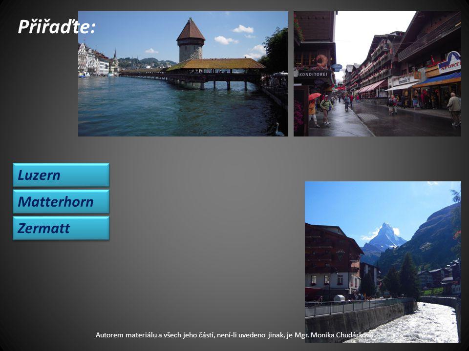 Přiřaďte: Luzern Zermatt Matterhorn Autorem materiálu a všech jeho částí, není-li uvedeno jinak, je Mgr.