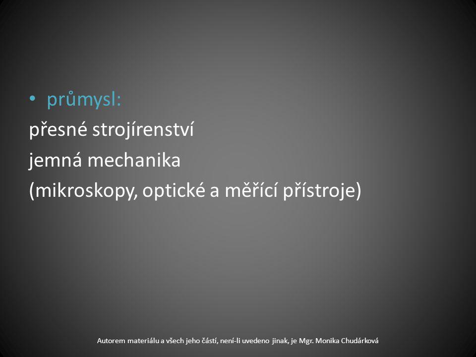 průmysl: přesné strojírenství jemná mechanika (mikroskopy, optické a měřící přístroje) Autorem materiálu a všech jeho částí, není-li uvedeno jinak, je Mgr.