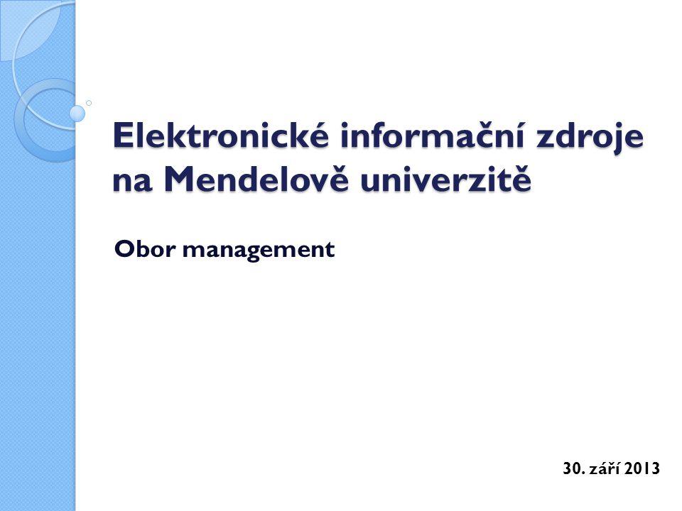 Elektronické informační zdroje na Mendelově univerzitě Obor management 30. září 2013