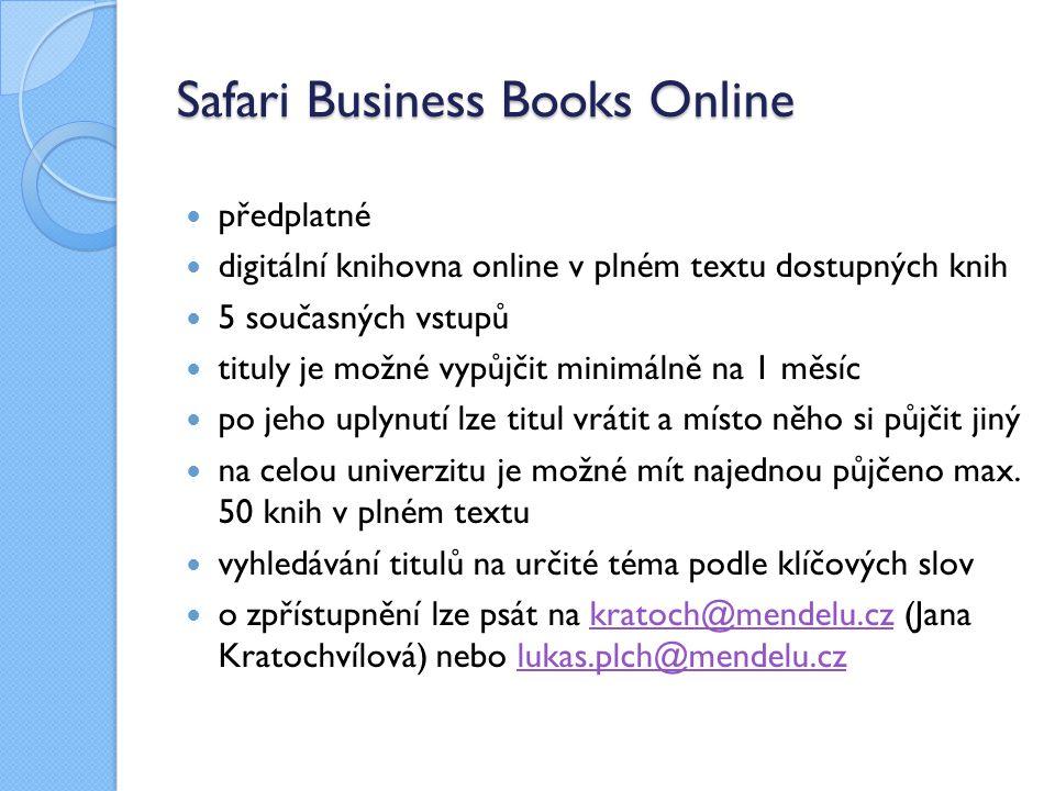 Safari Business Books Online předplatné digitální knihovna online v plném textu dostupných knih 5 současných vstupů tituly je možné vypůjčit minimálně na 1 měsíc po jeho uplynutí lze titul vrátit a místo něho si půjčit jiný na celou univerzitu je možné mít najednou půjčeno max.