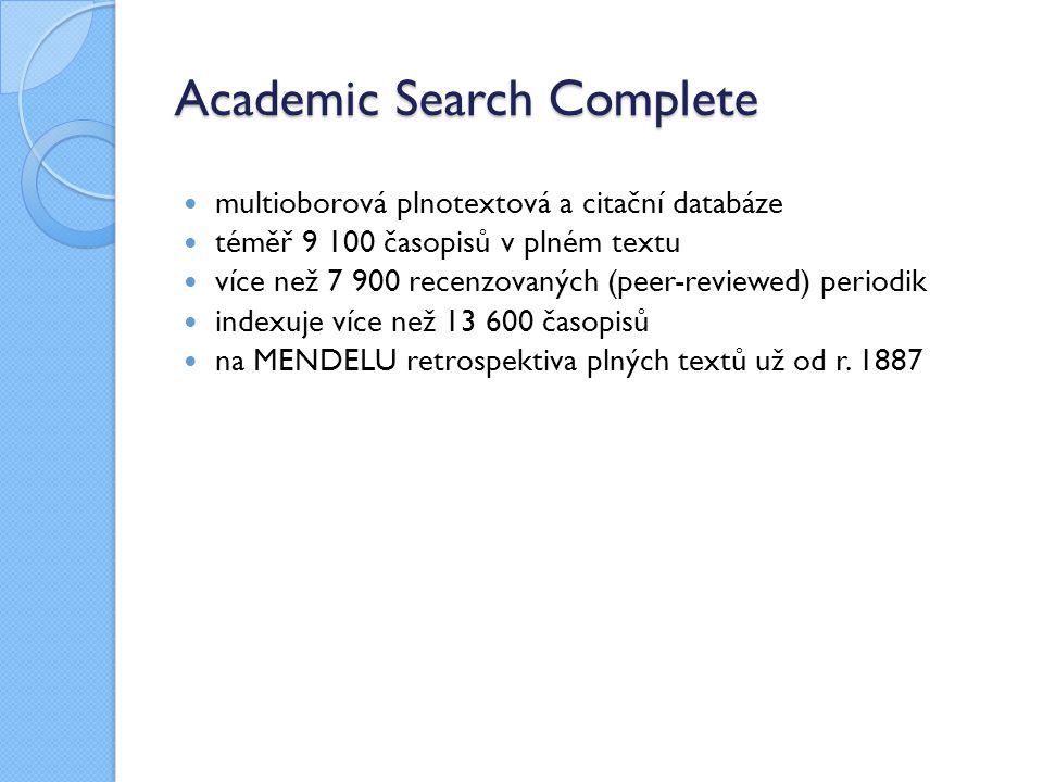 Academic Search Complete multioborová plnotextová a citační databáze téměř 9 100 časopisů v plném textu více než 7 900 recenzovaných (peer-reviewed) periodik indexuje více než 13 600 časopisů na MENDELU retrospektiva plných textů už od r.