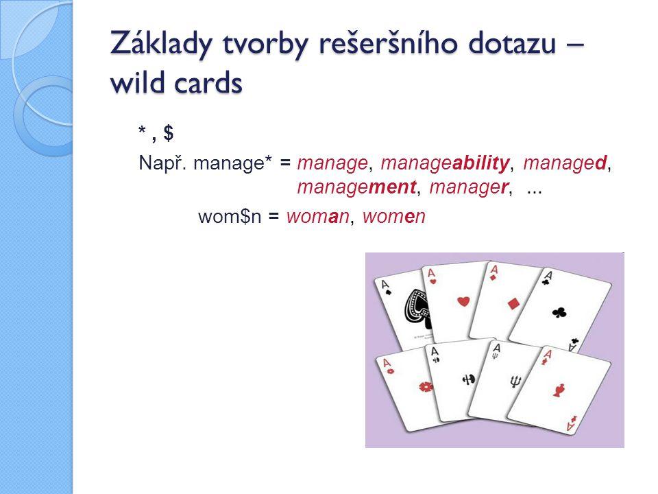 Základy tvorby rešeršního dotazu – wild cards *, $ Např. manage* = manage, manageability, managed, management, manager,... wom$n = woman, women