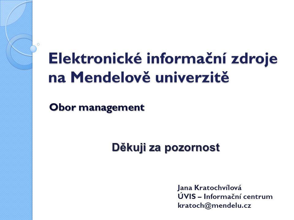 Elektronické informační zdroje na Mendelově univerzitě Obor management Jana Kratochvílová ÚVIS – Informační centrum kratoch@mendelu.cz Děkuji za pozornost