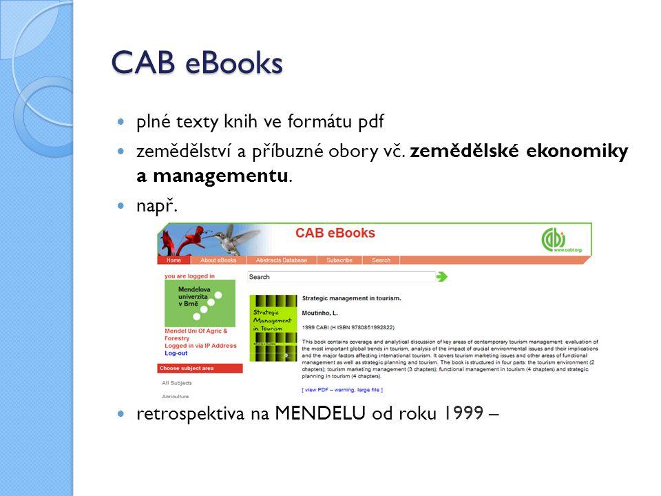 CAB eBooks plné texty knih ve formátu pdf zemědělství a příbuzné obory vč. zemědělské ekonomiky a managementu. např. retrospektiva na MENDELU od roku