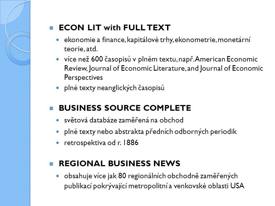  ECON LIT with FULL TEXT ekonomie a finance, kapitálové trhy, ekonometrie, monetární teorie, atd. více než 600 časopisů v plném textu, např. American