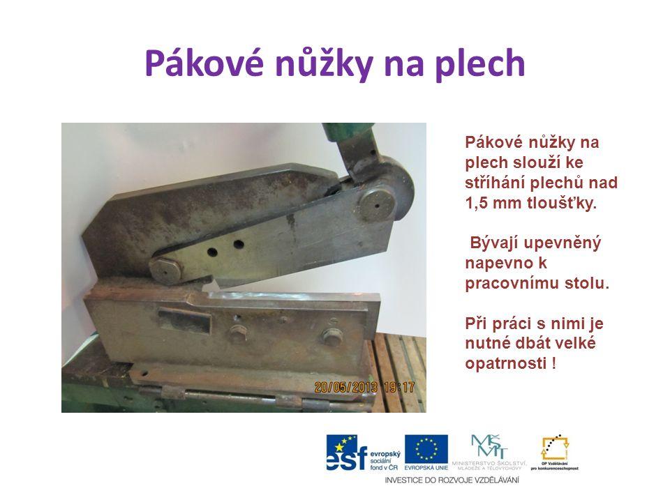 Pákové nůžky na plech Pákové nůžky na plech slouží ke stříhání plechů nad 1,5 mm tloušťky. Bývají upevněný napevno k pracovnímu stolu. Při práci s nim