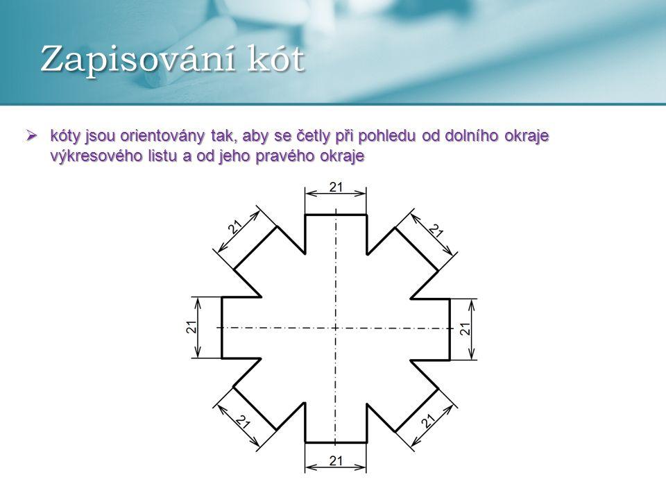 Zapisování kót  kóty jsou orientovány tak, aby se četly při pohledu od dolního okraje výkresového listu a od jeho pravého okraje