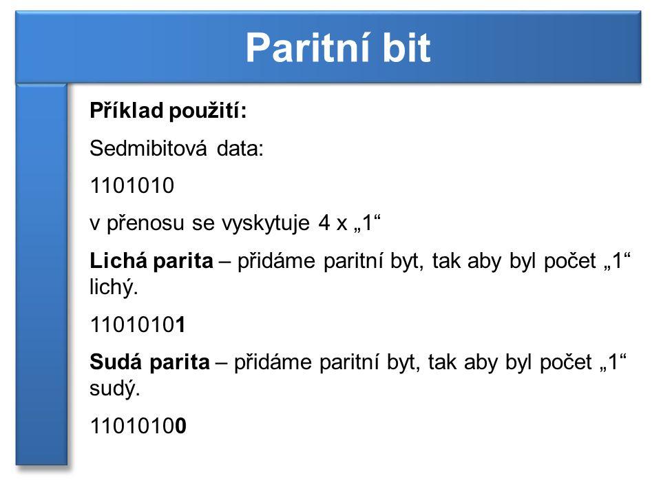 """Příklad použití: Sedmibitová data: 1101010 v přenosu se vyskytuje 4 x """"1"""" Lichá parita – přidáme paritní byt, tak aby byl počet """"1"""" lichý. 11010101 Su"""