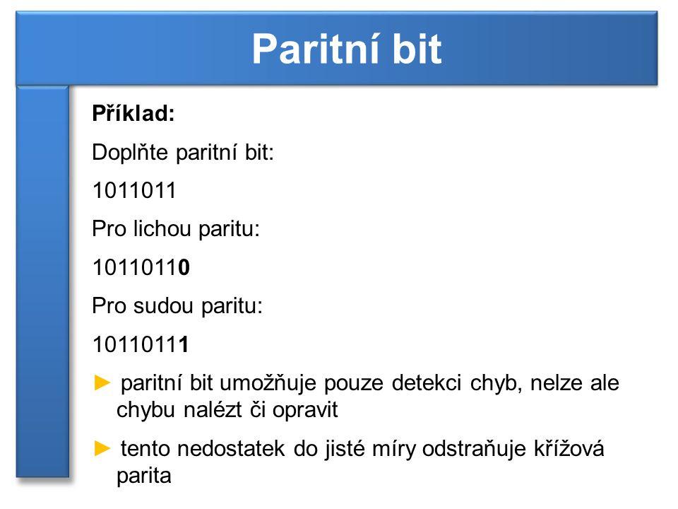 Příklad: Doplňte paritní bit: 1011011 Pro lichou paritu: 10110110 Pro sudou paritu: 10110111 ► paritní bit umožňuje pouze detekci chyb, nelze ale chyb
