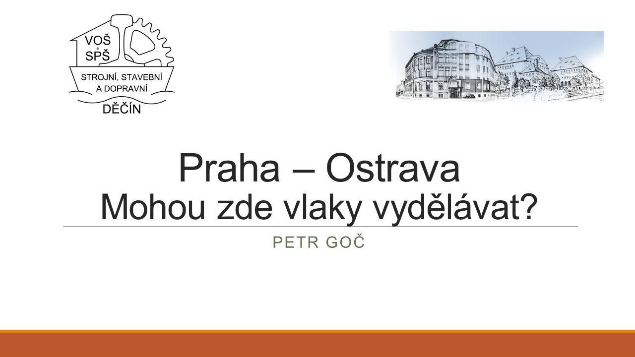 Praha – Ostrava Mohou zde vlaky vydělávat PETR GOČ