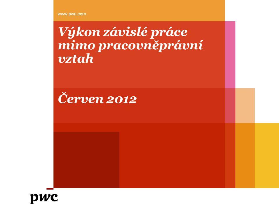 Výkon závislé práce mimo pracovněprávní vztah Červen 2012 www.pwc.com