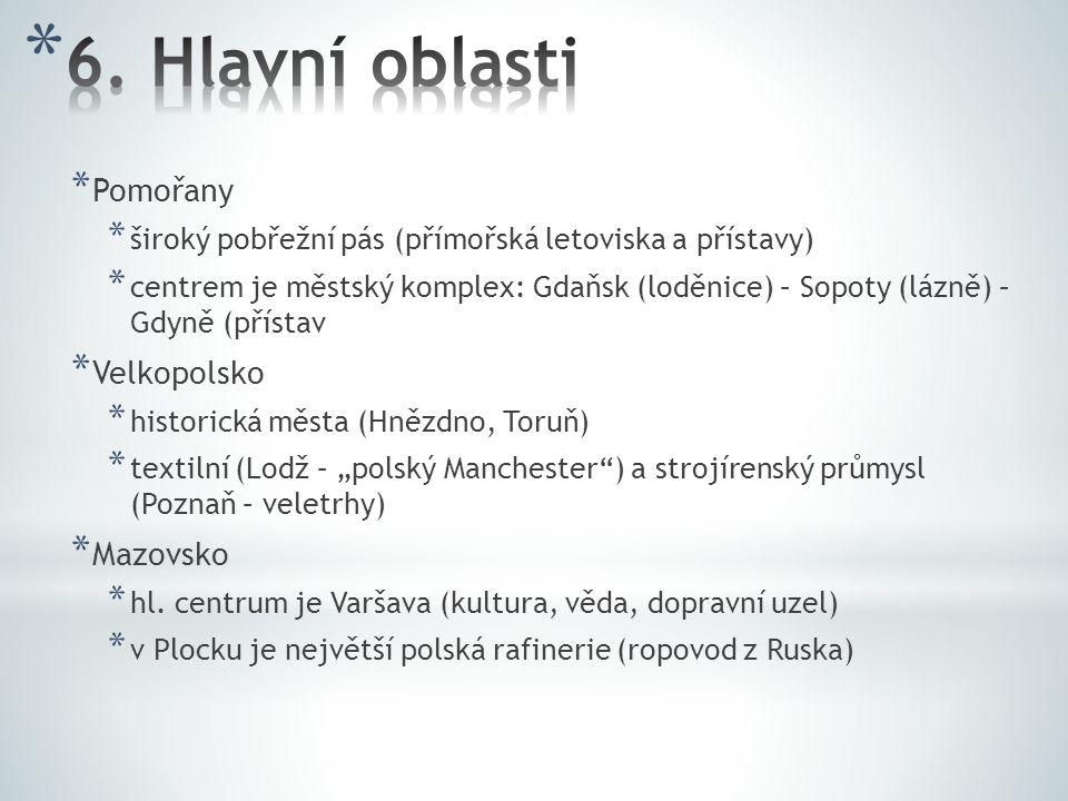 * Pomořany * široký pobřežní pás (přímořská letoviska a přístavy) * centrem je městský komplex: Gdaňsk (loděnice) – Sopoty (lázně) – Gdyně (přístav *