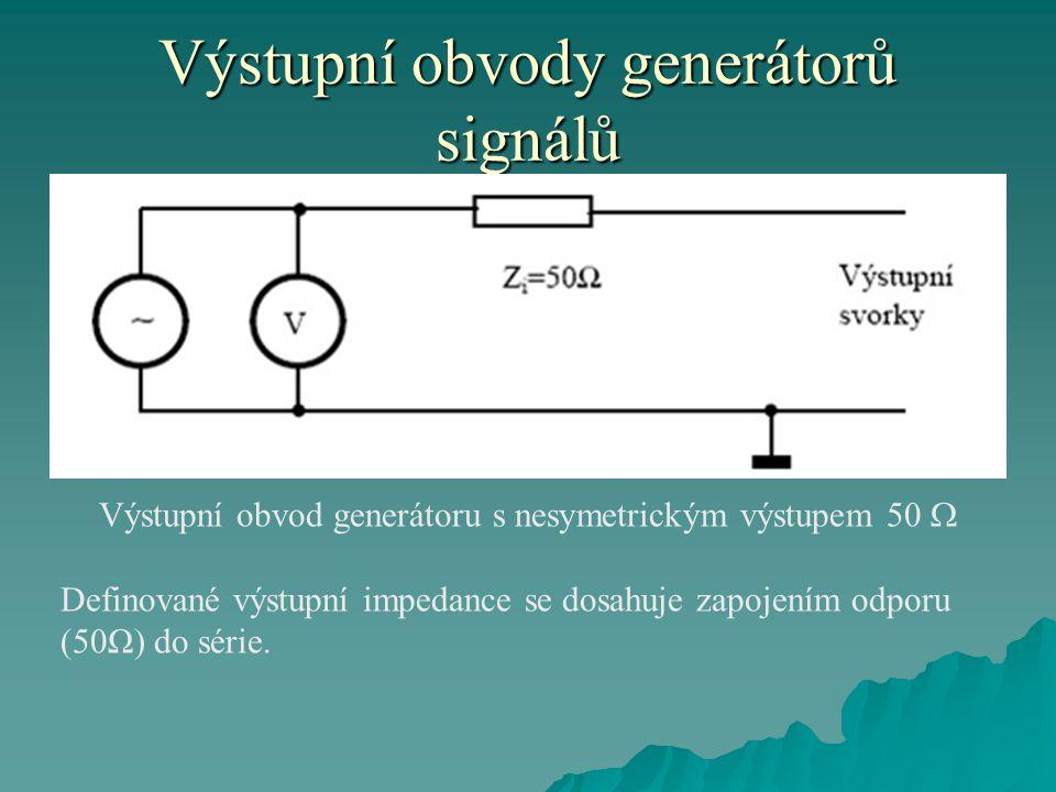 Výstupní obvody generátorů signálů Výstupní obvod generátoru s nesymetrickým výstupem 50  Definované výstupní impedance se dosahuje zapojením odporu (50Ω) do série.