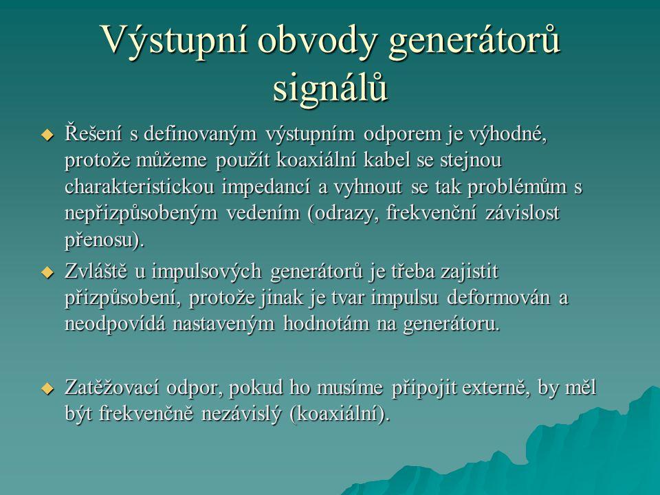 Výstupní obvody generátorů signálů  Některé generátory mají symetrický výstup (např.