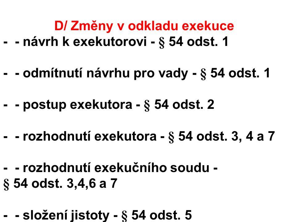 D/ Změny v odkladu exekuce - - návrh k exekutorovi - § 54 odst.