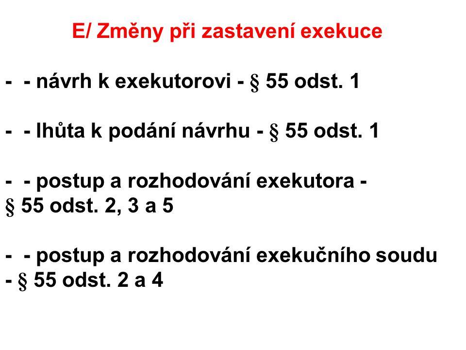 E/ Změny při zastavení exekuce - - návrh k exekutorovi - § 55 odst.