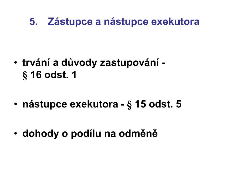 5.Zástupce a nástupce exekutora trvání a důvody zastupování - § 16 odst.