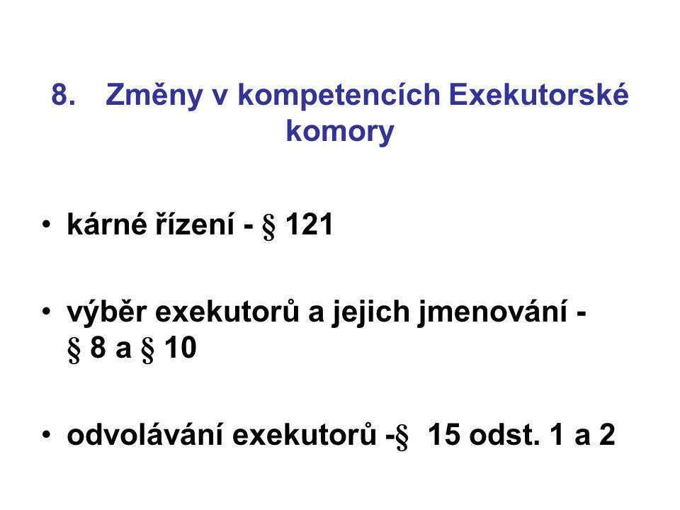 8. Změny v kompetencích Exekutorské komory kárné řízení - § 121 výběr exekutorů a jejich jmenování - § 8 a § 10 odvolávání exekutorů -§ 15 odst. 1 a 2