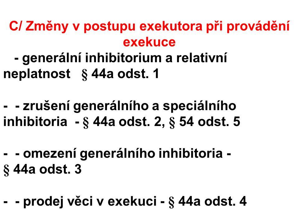 C/ Změny v postupu exekutora při provádění exekuce - generální inhibitorium a relativní neplatnost § 44a odst.