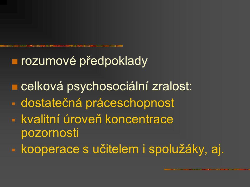 rozumové předpoklady celková psychosociální zralost:  dostatečná práceschopnost  kvalitní úroveň koncentrace pozornosti  kooperace s učitelem i spo