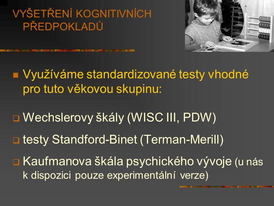VYŠETŘENÍ KOGNITIVNÍCH PŘEDPOKLADŮ Využíváme standardizované testy vhodné pro tuto věkovou skupinu:  Wechslerovy škály (WISC III, PDW)  testy Standf