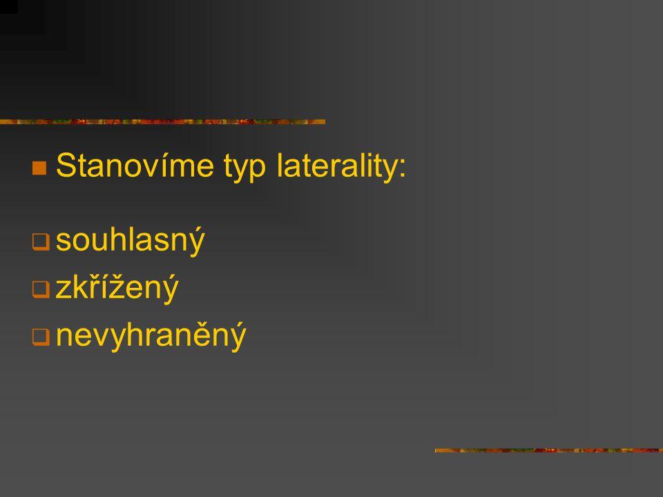Stanovíme typ laterality:  souhlasný  zkřížený  nevyhraněný
