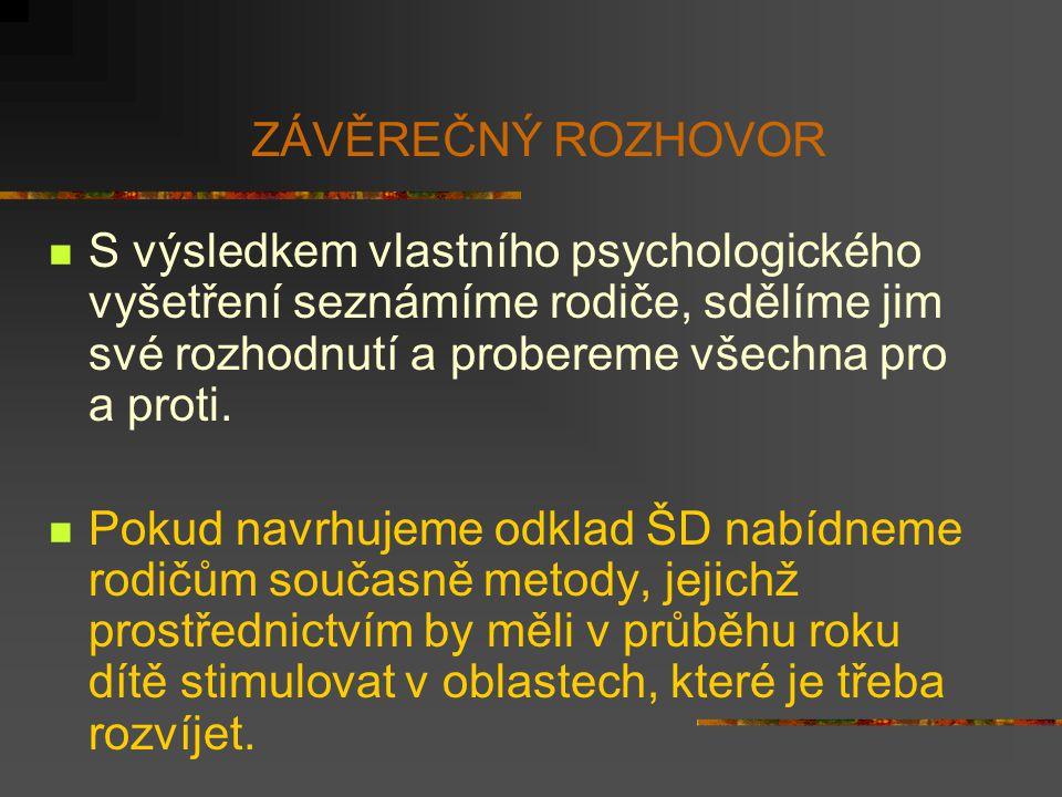 ZÁVĚREČNÝ ROZHOVOR S výsledkem vlastního psychologického vyšetření seznámíme rodiče, sdělíme jim své rozhodnutí a probereme všechna pro a proti. Pokud
