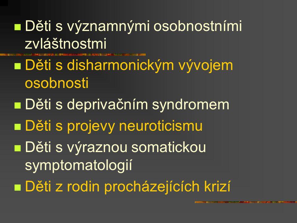 Děti s významnými osobnostními zvláštnostmi Děti s disharmonickým vývojem osobnosti Děti s deprivačním syndromem Děti s projevy neuroticismu Děti s vý