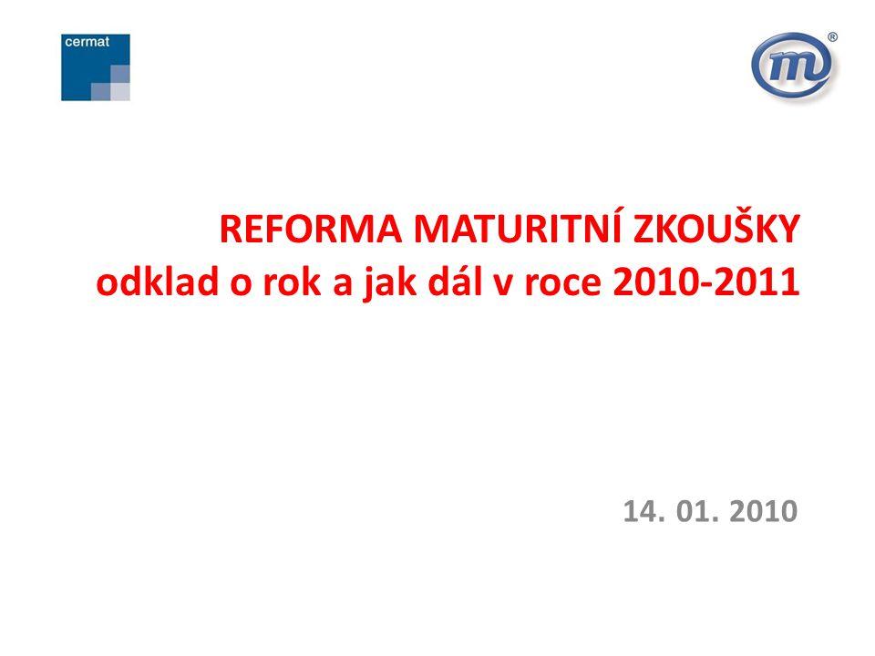 REFORMA MATURITNÍ ZKOUŠKY odklad o rok a jak dál v roce 2010-2011 14. 01. 2010