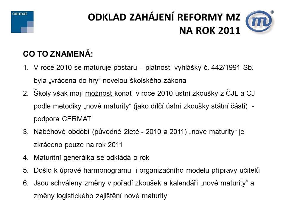 ODKLAD ZAHÁJENÍ REFORMY MZ NA ROK 2011 CO TO ZNAMENÁ: 1.V roce 2010 se maturuje postaru – platnost vyhlášky č.