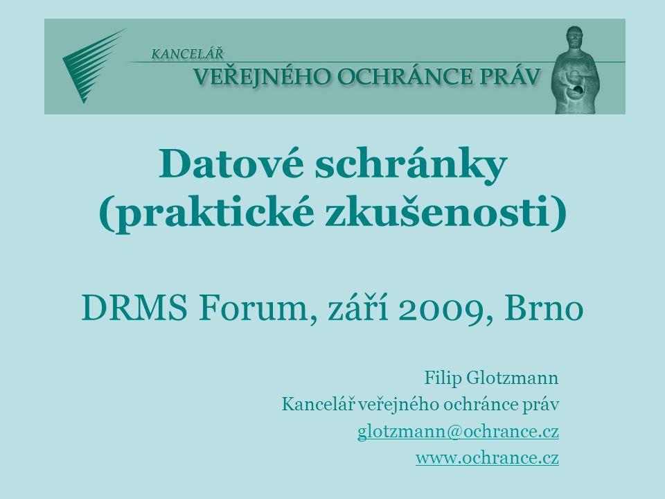 Datové schránky (praktické zkušenosti) DRMS Forum, září 2009, Brno Filip Glotzmann Kancelář veřejného ochránce práv glotzmann@ochrance.cz www.ochrance.cz