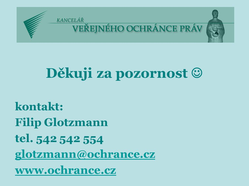 Děkuji za pozornost kontakt: Filip Glotzmann tel. 542 542 554 glotzmann@ochrance.cz www.ochrance.cz